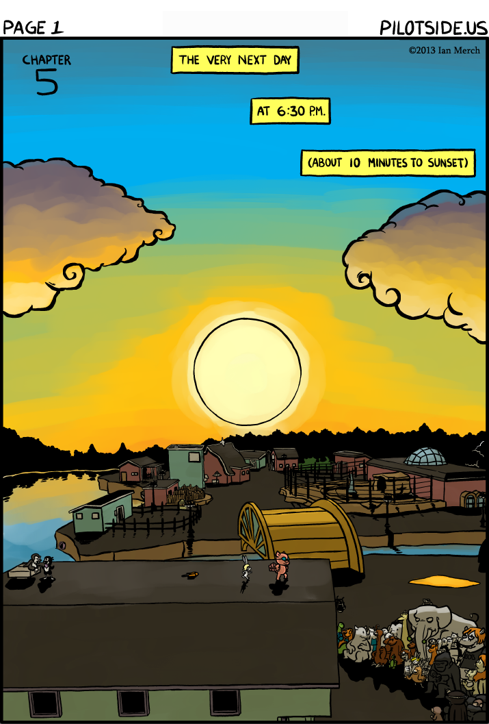 Tip for finding out the exact days this comic is happening: Finding out what day the sun sets at 6:40 pm. Also you can just ask me and I'll tell you, I'm not actually that big into lording secrets over others.